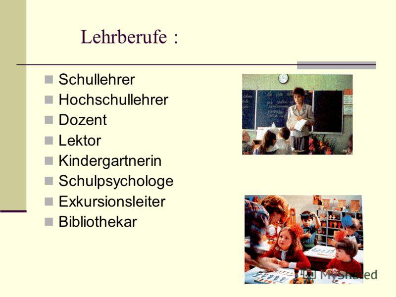 Lehrberufe : Schullehrer Hochschullehrer Dozent Lektor Kindergartnerin Schulpsychologe Exkursionsleiter Bibliothekar