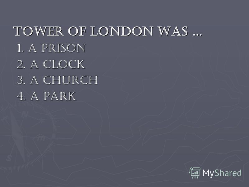 Tower of London was … 1. a prison 1. a prison 2. a clock 2. a clock 3. a church 3. a church 4. a park 4. a park
