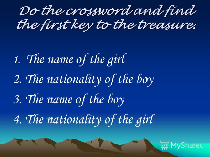 Do the crossword and find the first key to the treasure. 1. The name of the girl 2. The nationality of the boy 3. The name of the boy 4. The nationality of the girl