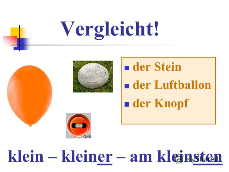 Vergleicht! der Stein der Luftballon der Knopf klein – kleiner – am kleinsten