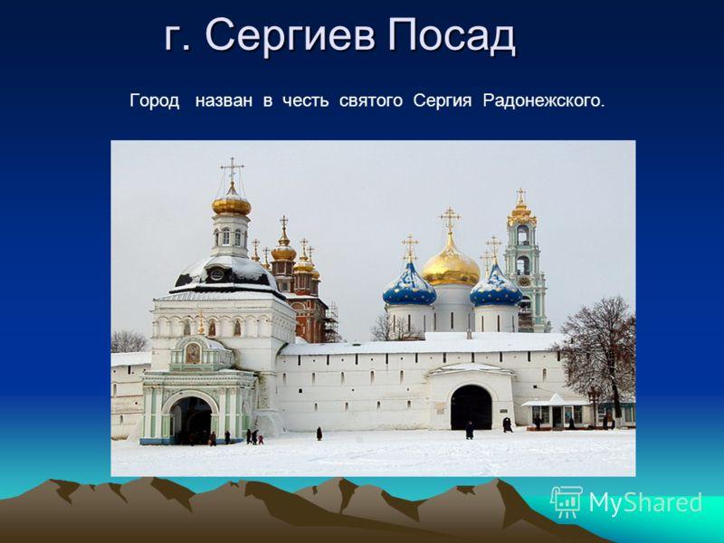 г. Сергиев Посад Город назван в честь святого Сергия Радонежского.