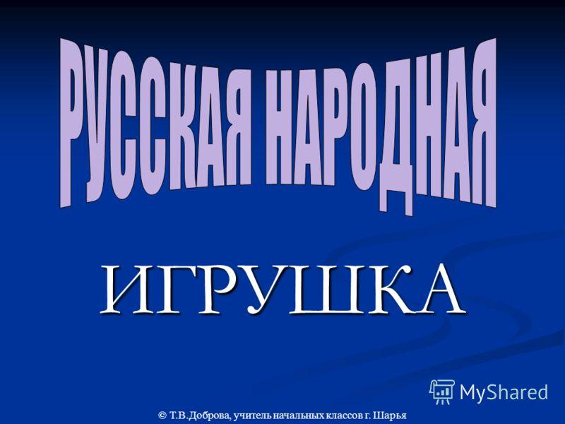 ИГРУШКА © Т.В.Доброва, учитель начальных классов г. Шарья