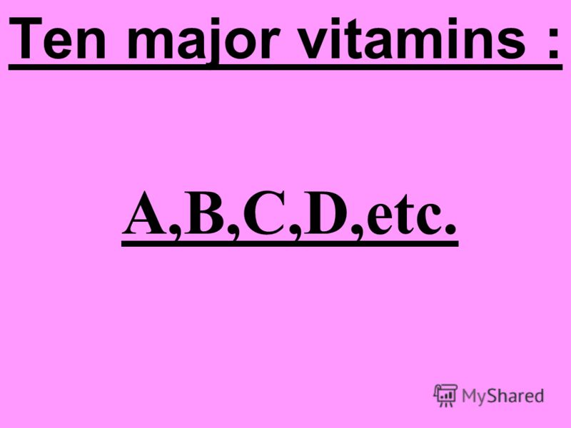 А,B,C,D,etc. Ten major vitamins :