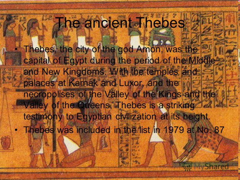 The ancient Thebes Thebes, the city of the god Amon, was the capital of Egypt during the period of the Middle and New Kingdoms. With the temples and palaces at Karnak and Luxor, and the necropolises of the Valley of the Kings and the Valley of the Qu
