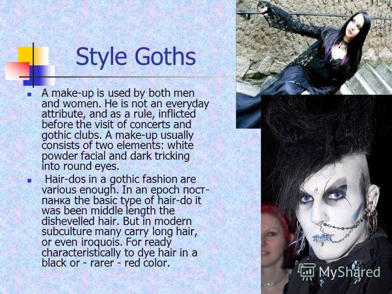 Style Goths A make-up is used by both men and women. He is not an everyday attribute, and as a rule, inflicted before the visit of concerts and gothic clubs. A make-up usually consists of two elements: white powder facial and dark tricking into round