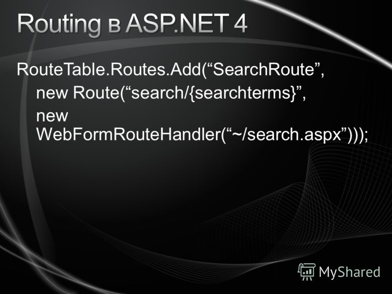 RouteTable.Routes.Add(SearchRoute, new Route(search/{searchterms}, new WebFormRouteHandler(~/search.aspx)));