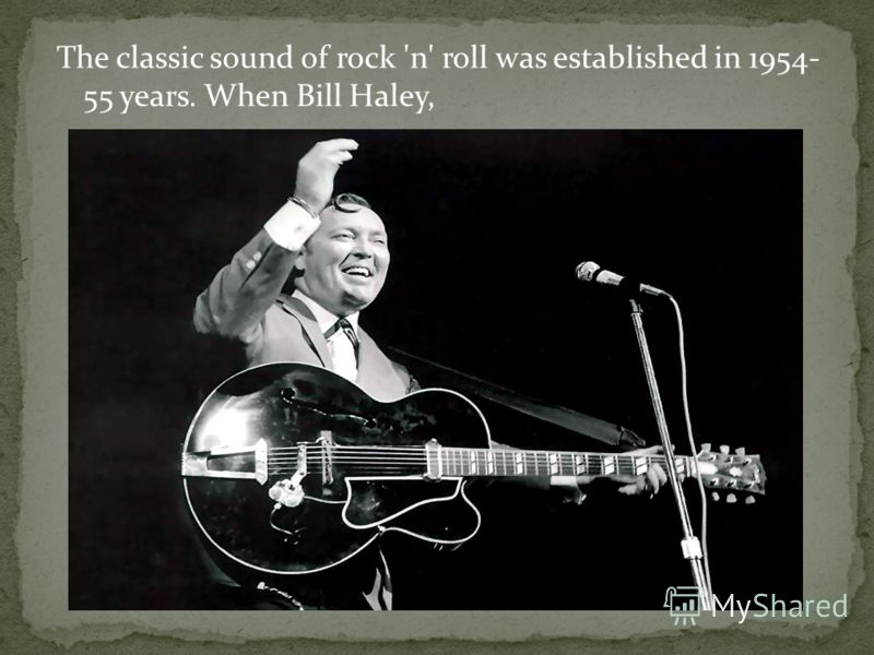 The classic sound of rock 'n' roll was established in 1954- 55 years. When Bill Haley,