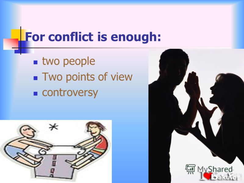 For conflict is enough: two people Two points of view controversy
