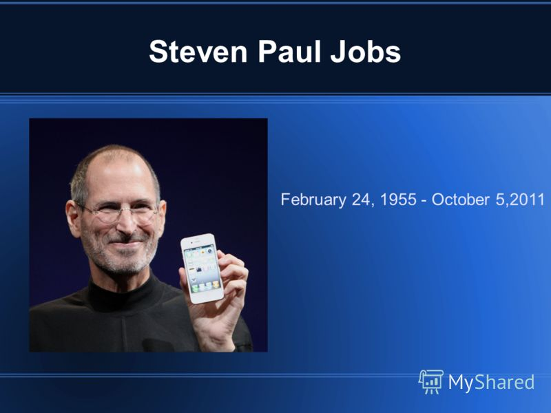Steven Paul Jobs February 24, 1955 - October 5,2011