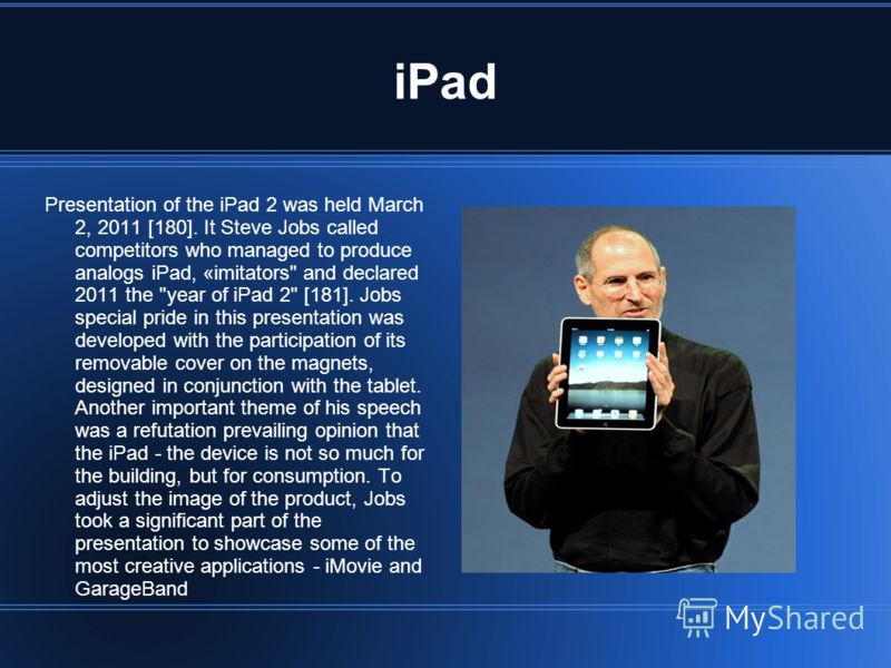 iPad Presentation of the iPad 2 was held March 2, 2011 [180]. It Steve Jobs called competitors who managed to produce analogs iPad, «imitators