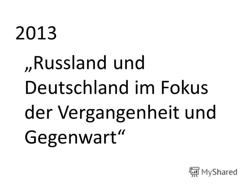2013 Russland und Deutschland im Fokus der Vergangenheit und Gegenwart