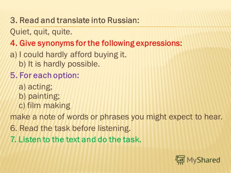 3. Read and translate into Russian: Quiet, quit, quite. 4. Give synonyms for the following expressions: a) I could hardly afford buying it. b) It is hardly possible. 5. For each option: a) acting; b) painting; c) film making make a note of words or p