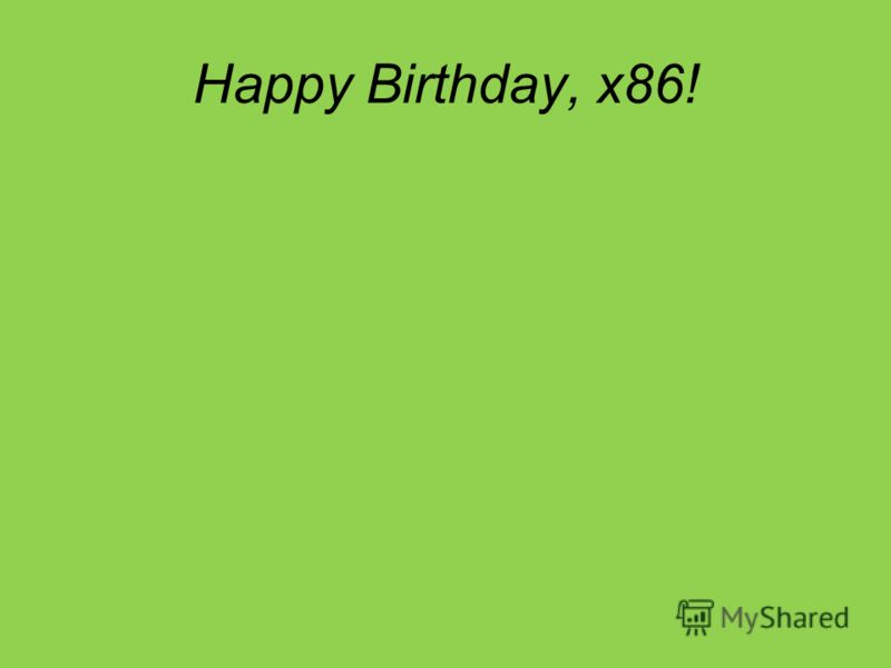 Happy Birthday, x86!