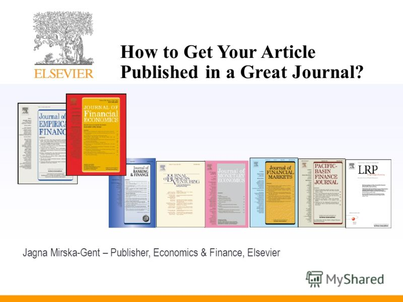 How to Get Your Article Published in a Great Journal? Jagna Mirska-Gent – Publisher, Economics & Finance, Elsevier
