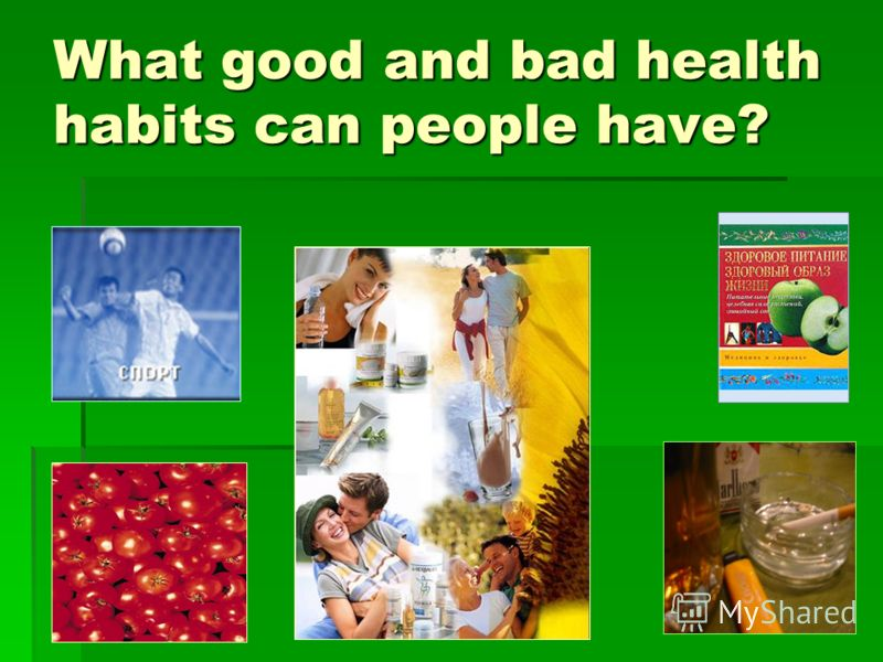 What good and bad health habits can people have?