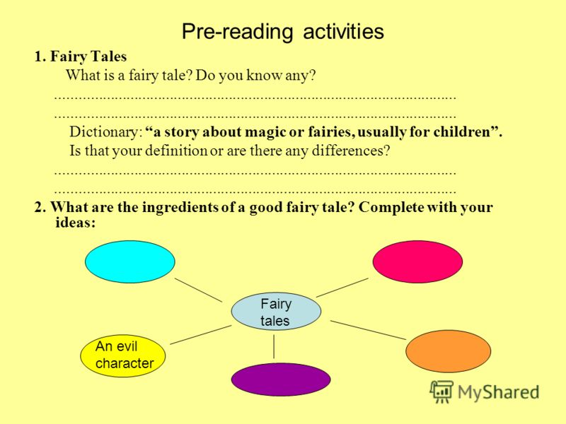 Pre-reading activities 1. Fairy Tales What is a fairy tale? Do you know any?...................................................................................................... Dictionary: a story about magic or fairies, usually for children. Is th