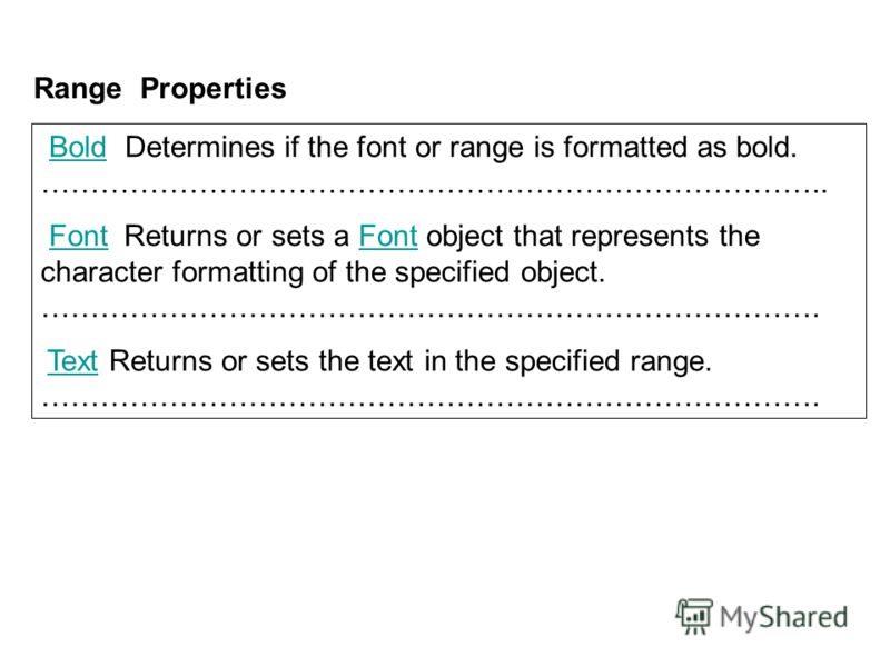 Range Properties Bold Determines if the font or range is formatted as bold. ……………………………………………………………………..Bold Font Returns or sets a Font object that represents the character formatting of the specified object. …………………………………………………………………….Font Text Ret