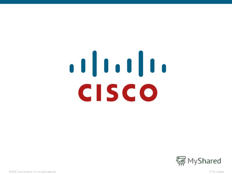 © 2008 Cisco Systems, Inc. All rights reserved.CITW wireless