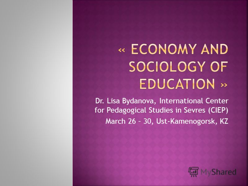 Dr. Lisa Bydanova, International Center for Pedagogical Studies in Sevres (CIEP) March 26 – 30, Ust-Kamenogorsk, KZ