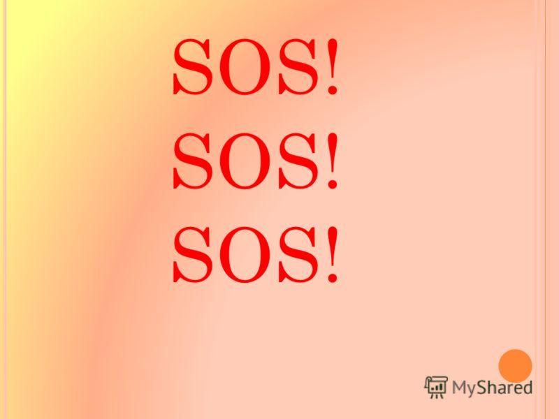 SOS! SOS! SOS!