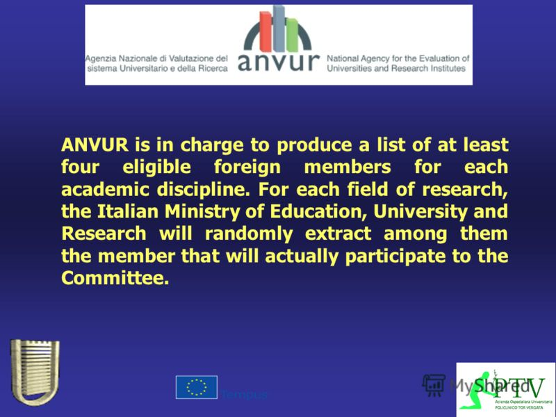 ANVUR is in charge to produce a list of at least four eligible foreign members for each academic discipline. For each field of research, the Italian Ministry of Education, University and Research will randomly extract among them the member that will