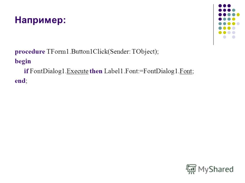 Например: procedure TForm1.Button1Click(Sender: TObject); begin if FontDialog1.Execute then Label1.Font:=FontDialog1.Font; end;