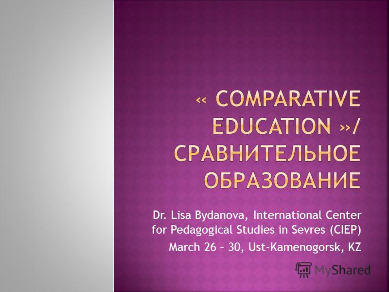Dr. Lisa Bydanova, International Center for Pedagogical Studies in Sevres (CIEP) March 26 – 30, Ust-Kamenogorsk, KZ