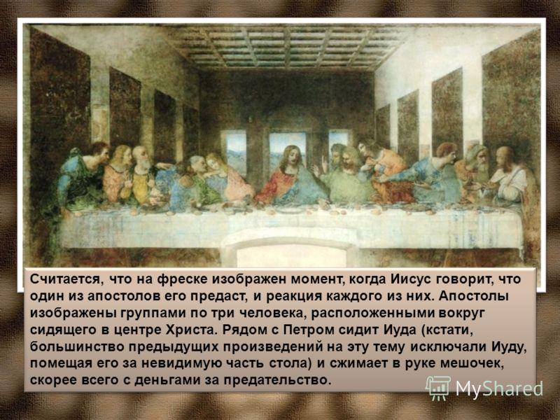 Считается, что на фреске изображен момент, когда Иисус говорит, что один из апостолов его предаст, и реакция каждого из них. Апостолы изображены группами по три человека, расположенными вокруг сидящего в центре Христа. Рядом с Петром сидит Иуда (кста