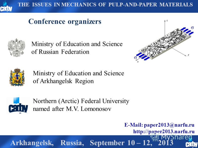 Arkhangelsk, Russia, September 10 – 12, 2013 Conference organizers E-Mail: paper2013@narfu.ru http://paper2013.narfu.ru THE ISSUES IN MECHANICS OF PULP-AND-PAPER MATERIALS Ministry of Education and Science of Russian Federation Northern (Arctic) Fede