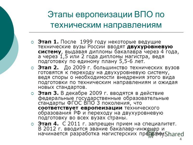 4 Этапы европеизации ВПО по техническим направлениям Этап 1. После 1999 году некоторые ведущие технические вузы России вводят двухуровневую систему, выдавая дипломы бакалавра через 4 года, а через 1,5 или 2 года дипломы магистра, ведя подготовку по е