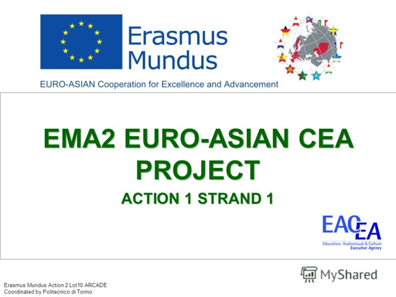 EMA2 EURO-ASIAN CEA PROJECT ACTION 1 STRAND 1 Erasmus Mundus Action 2 Lot10 ARCADE Coordinated by Politecnico di Torino