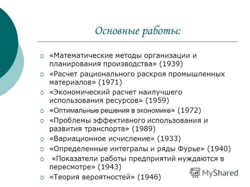 Основные работы: «Математические методы организации и планирования производства» (1939) «Расчет рационального раскроя промышленных материалов» (1971)