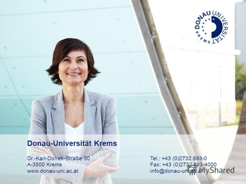 Donau-Universität Krems Universität für Weiterbildung Donau-Universität Krems Dr.-Karl-Dorrek-Straße 30Tel.: +43 (0)2732 893-0 A-3500 Krems Fax: +43 (0)2732 893-4000 www.donau-uni.ac.at info@donau-uni.ac.at