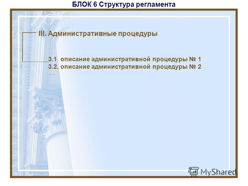 БЛОК 6 Структура регламента III. Административные процедуры 3.1 описание административной процедуры 1 3.2. описание административной процедуры 2 ….