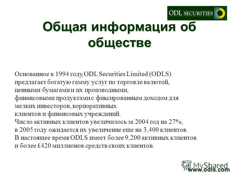 Общая информация об обществе www.odls.com Основанное в 1994 году,ODL Securities Limited (ODLS) предлагает богатую гамму услуг по торговле валютой, ценными бумагами и их производными, финансовыми продуктами с фиксированным доходом для мелких инвесторо