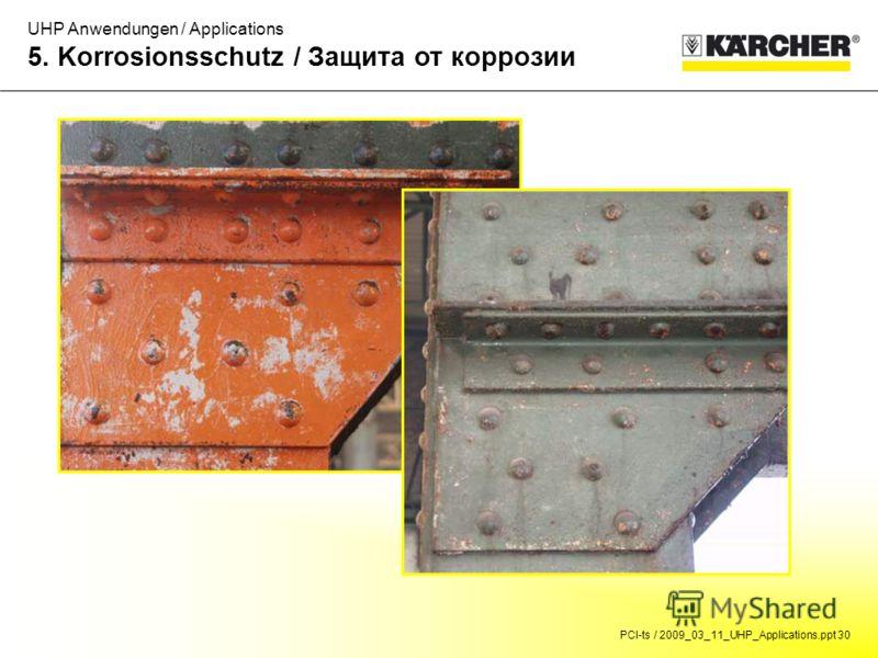 PCI-ts / 2009_03_11_UHP_Applications.ppt 30 UHP Anwendungen / Applications 5. Korrosionsschutz / Защита от коррозии