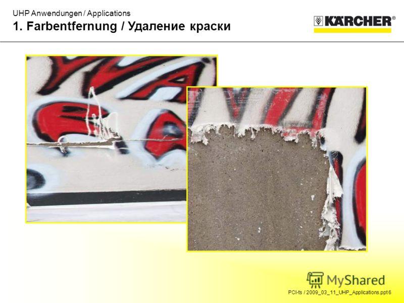 PCI-ts / 2009_03_11_UHP_Applications.ppt 6 UHP Anwendungen / Applications 1. Farbentfernung / Удаление краски