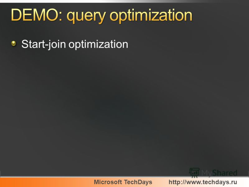 Microsoft TechDayshttp://www.techdays.ru Start-join optimization