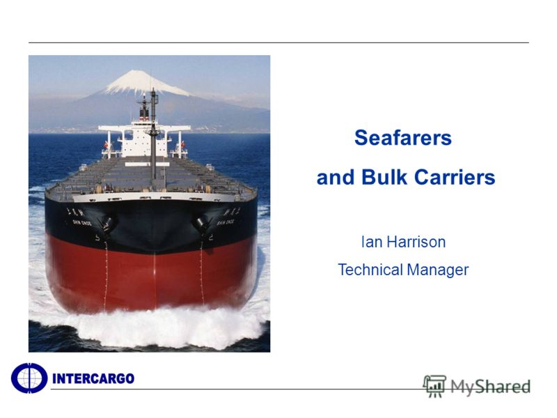 Seafarers and Bulk Carriers Ian Harrison Technical Manager