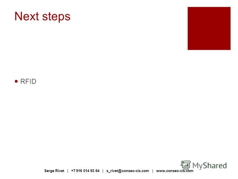 Next steps RFID Serge Rivet | +7 916 014 93 64 | s_rivet@conseo-cis.com | www.conseo-cis.com