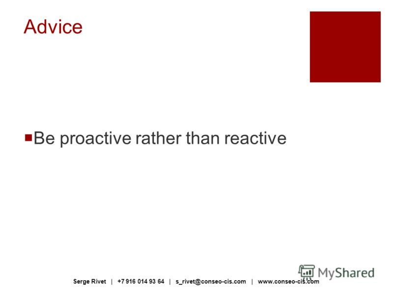 Advice Be proactive rather than reactive Serge Rivet | +7 916 014 93 64 | s_rivet@conseo-cis.com | www.conseo-cis.com