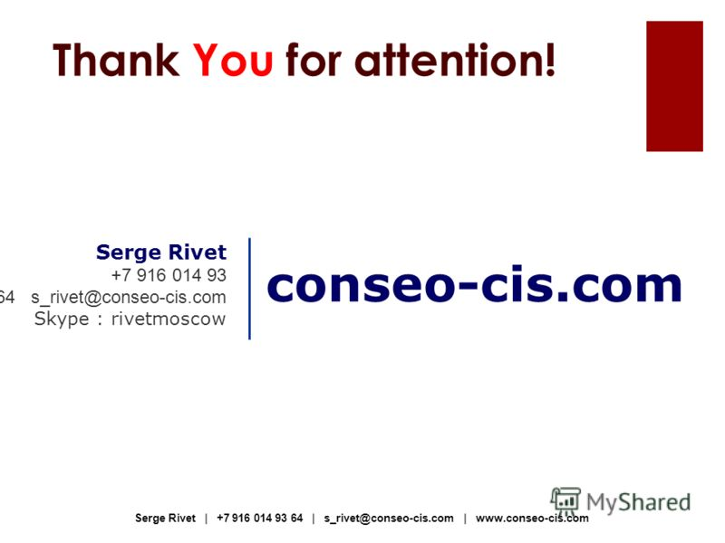 Serge Rivet +7 916 014 93 64 s_rivet@conseo-cis.com Skype : rivetmoscow conseo-cis.com Thank You for attention! Serge Rivet | +7 916 014 93 64 | s_rivet@conseo-cis.com | www.conseo-cis.com
