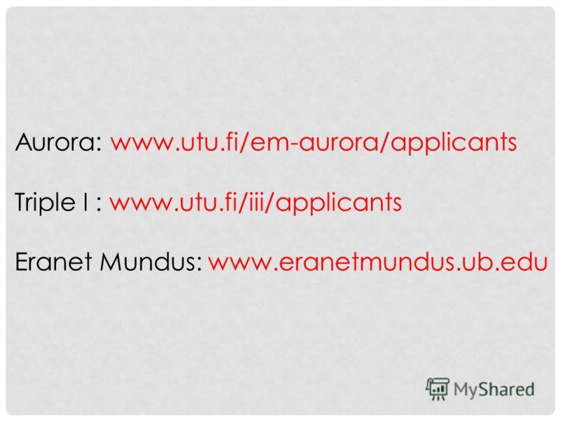 Aurora: www.utu.fi/em-aurora/applicants Triple I : www.utu.fi/iii/applicants Eranet Mundus: www.eranetmundus.ub.edu