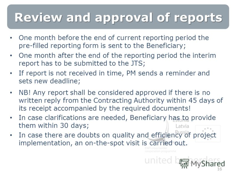 One month before the end of current reporting period the pre-filled reporting form is sent to the Beneficiary; One month after the end of the reporting period the interim report has to be submitted to the JTS; If report is not received in time, PM se
