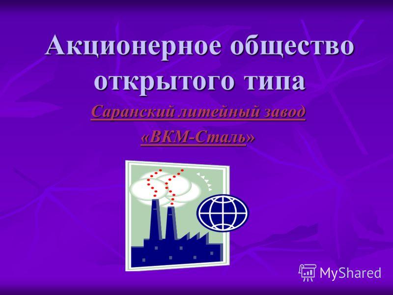 Акционерное общество открытого типа Саранский литейный завод «ВКМ-Сталь»