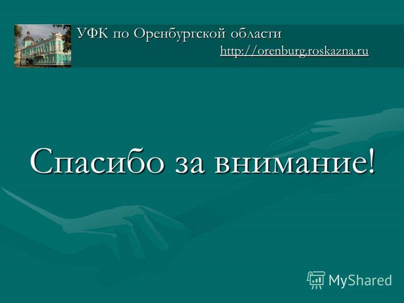 Спасибо за внимание! УФК по Оренбургской области http://orenburg.roskazna.ru http://orenburg.roskazna.ru