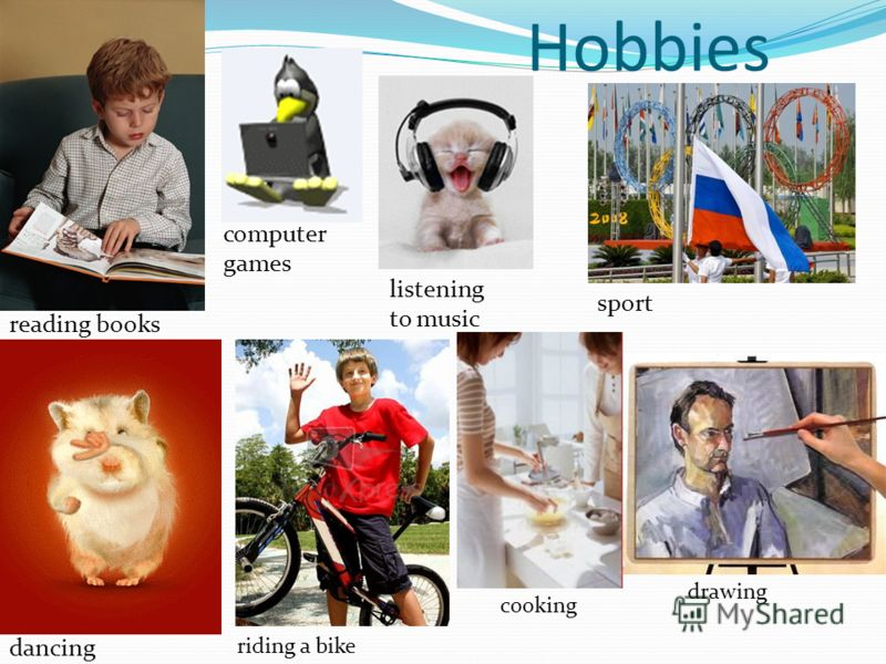 Hobbies listening to music reading books dancing computer games sport riding a bike cooking drawing