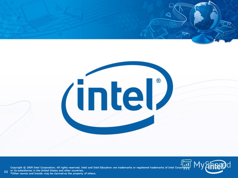 11 Copyright © 2009 Intel Corporation. All rights reserved. Intel and Intel Education are trademarks or registered trademarks of Intel Corporation or its subsidiaries in the United States and other countries. *Other names and brands may be claimed as