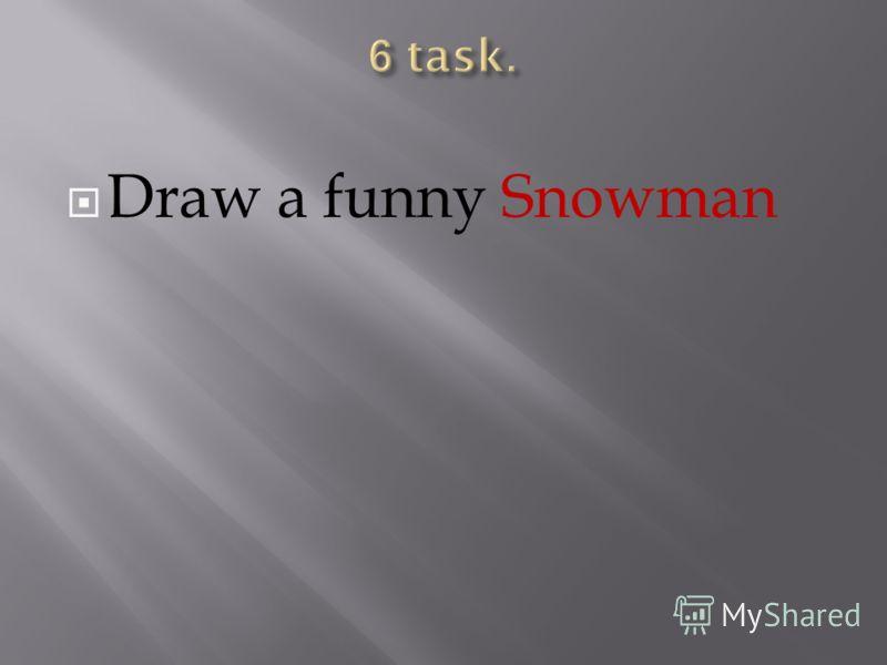 Draw a funny Snowman