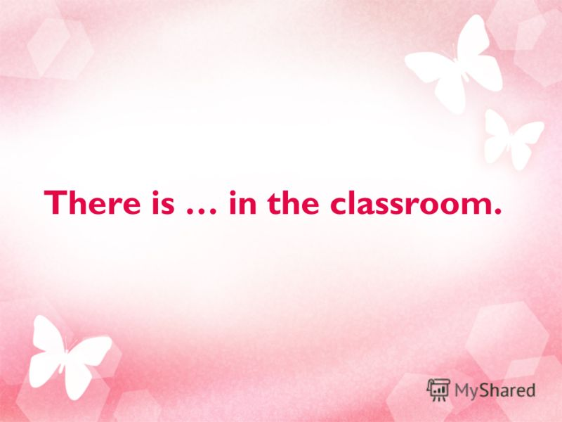 There is … in the classroom.